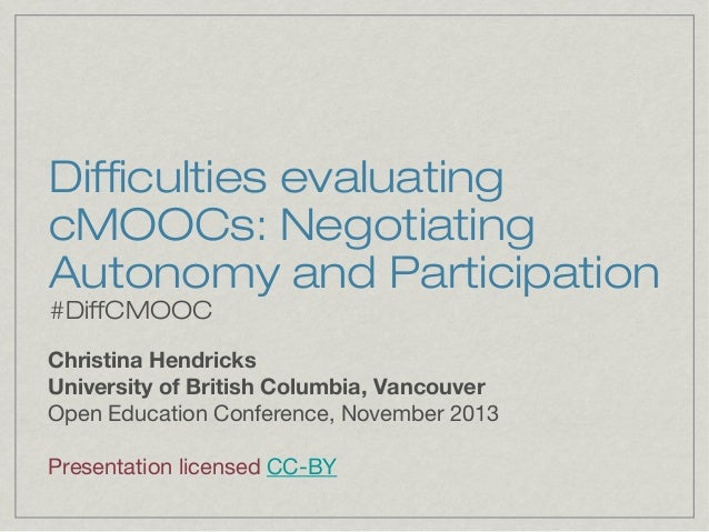 Difficulties Evaluating cMOOCS (Open Education Conference 2013)