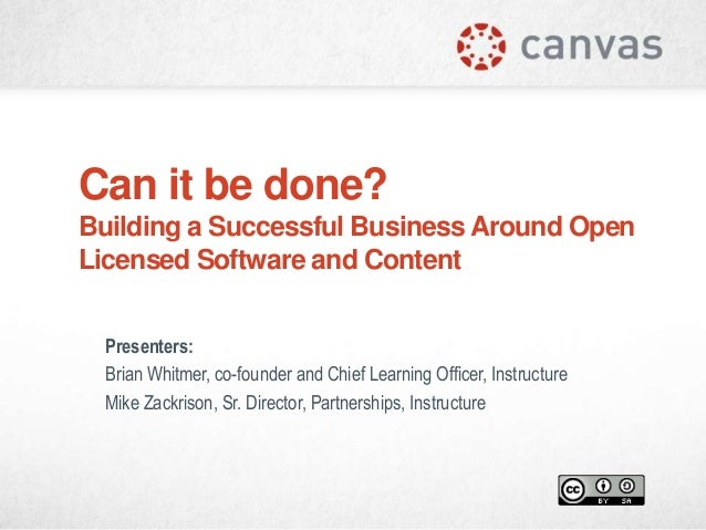 Can it be done? Building a Successful Business Around Open Licensed Software and Content Presenters: Brian Whitmer, co-fou...