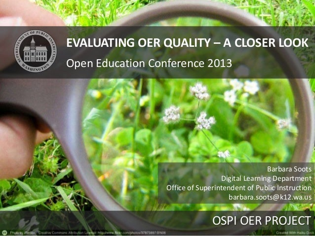 EVALUATING OER QUALITY – A CLOSER LOOK Open Education Conference 2013  Barbara Soots Digital Learning Department Office of...