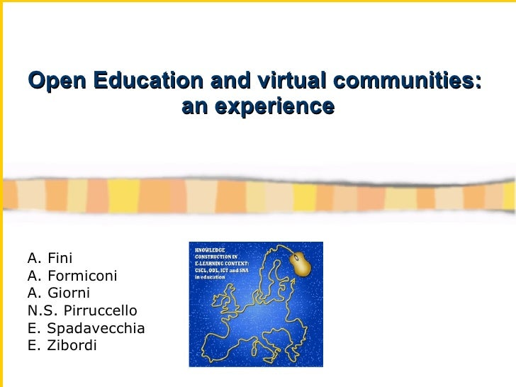 Open Education and virtual communities:  an experience A. Fini A. Formiconi A. Giorni N.S. Pirruccello E. Spadavecchia E. ...