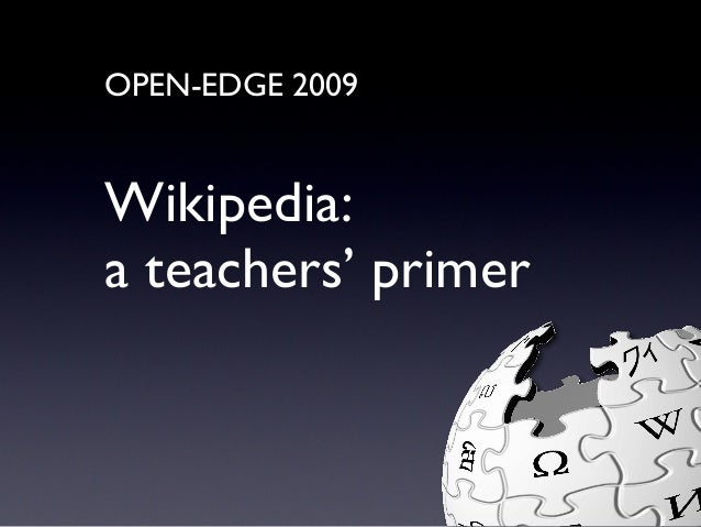 OPEN-EDGE 2009 Wikipedia: a teachers' primer