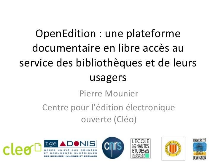 OpenEdition : une plateforme documentaire en libre accès au service des bibliothèques et de leurs usagers Pierre Mounier C...