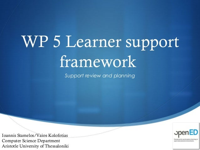 WP 5 Learner supportframeworkSupport review and planningIoannis Stamelos/Vaios KolofotiasComputer Science DepartmentArist...