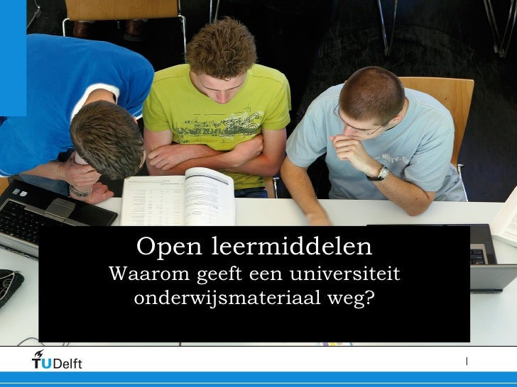 Open leermiddelen Waarom geeft een universiteit onderwijsmateriaal weg? Anka Mulder, Directeur Onderwijs Delft University ...