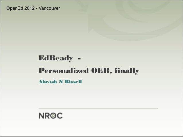 OpenEd 2012 - Vancouver             EdReady -             Personalized OER, finally             Ahrash N Bissell