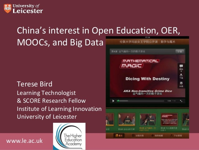 www.le.ac.uk China's interest in Open Education, OER, MOOCs, and Big Data Terese Bird Learning Technologist & SCORE Resear...