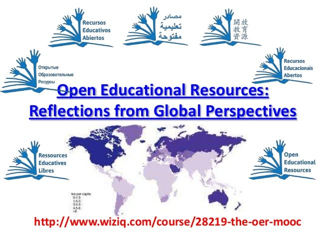 Open Educational Resources: Reflections from Global Perspectives http://www.wiziq.com/course/28219-the-oer-mooc