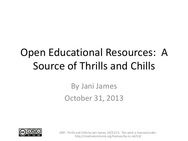 Open Educational Resources: A Source of Thrills and Chills By Jani James October 31, 2013  OER - Thrills and Chills by Jan...