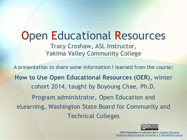 Open Educational Resources Tracy Croshaw, ASL Instructor, Yakima Valley Community College A presentation to share some inf...