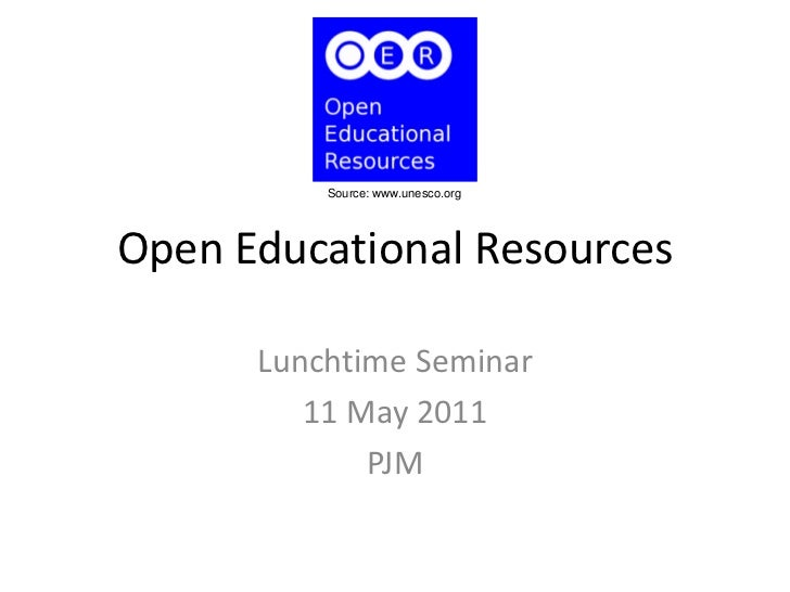 Open Educational Resources<br />Lunchtime Seminar<br />11 May 2011<br />PJM<br />Source: www.unesco.org<br />