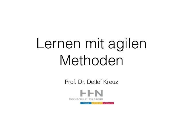 Lernen mit agilen  Methoden  Prof. Dr. Detlef Kreuz