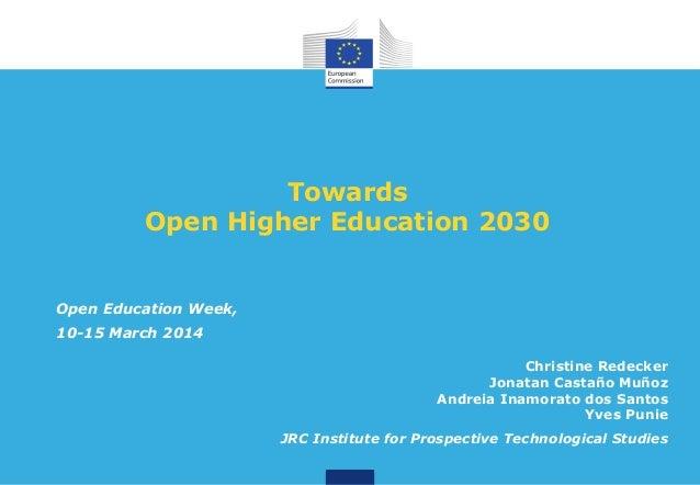 Towards Open Higher Education 2030 Christine Redecker Jonatan Castaño Muñoz Andreia Inamorato dos Santos Yves Punie JRC In...