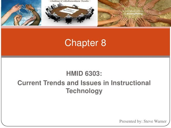 Chapter 8<br />HMID 6303:<br />Current Trends and Issues in Instructional Technology<br />Presented by: Steve Warner<br />