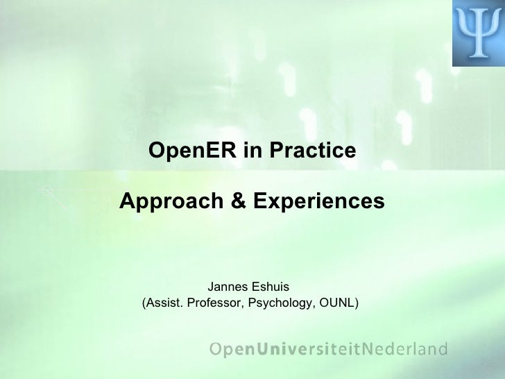 OpenER in Practice Approach & Experiences Jannes Eshuis  (Assist. Professor, Psychology, OUNL)