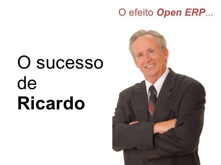 O efeito  Open ERP ... O sucesso de   Ricardo