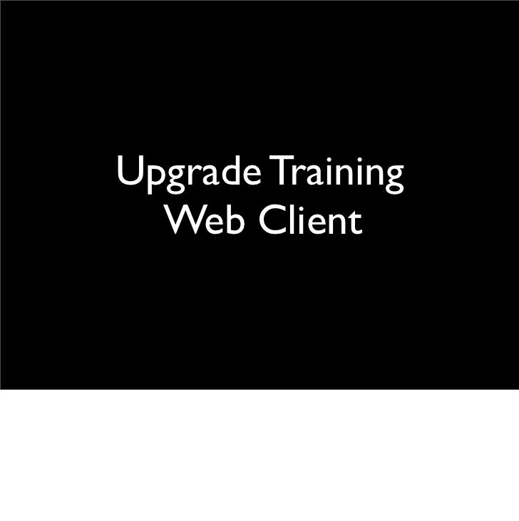 Upgrade Training  Web Client