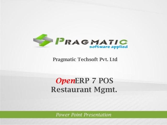 Pragmatic Techsoft Pvt. Ltd.  OpenERP 7 POS Restaurant Mgmt.  Power Point Presentation