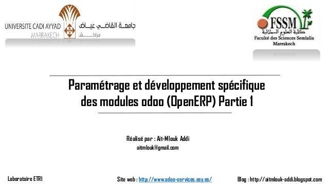 Paramétrage et développement spécifique des modules odoo(OpenERP) Partie 1  Réalisé par : Ait-Mlouk Addi  Blog : http://ai...
