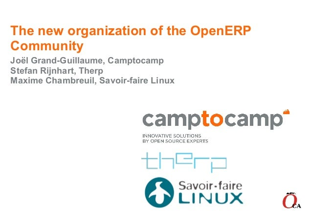 The new organization of the OpenERP Community Joël Grand-Guillaume, Camptocamp Stefan Rijnhart, Therp Maxime Chambreuil, S...