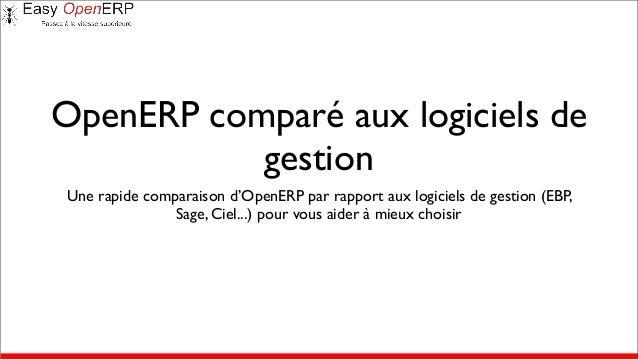 OpenERP comparé aux logiciels de gestion Une rapide comparaison d'OpenERP par rapport aux logiciels de gestion (EBP, Sage,...