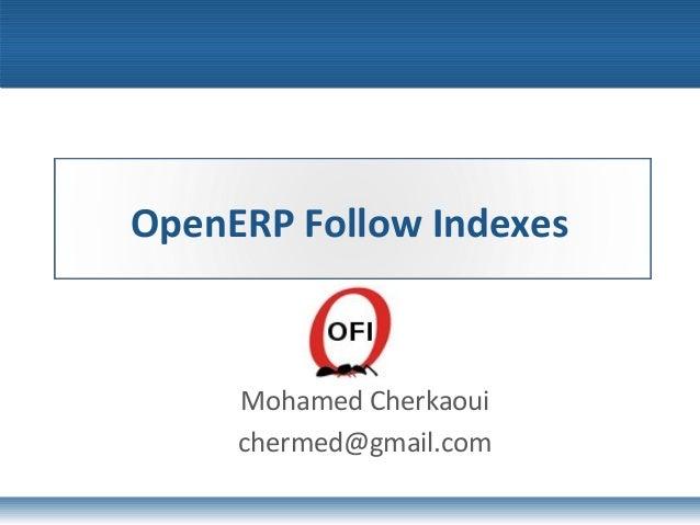 OpenERP Follow Indexes Mohamed Cherkaoui chermed@gmail.com