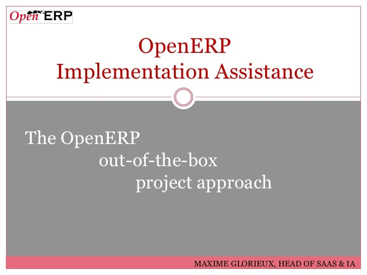 OpenERP   Implementation AssistanceThe OpenERP       out-of-the-box           project approach                  MAXIME GLO...