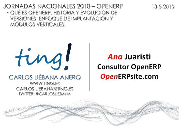 JORNADAS NACIONALES 2010 – OPENERP                     13-5-2010    • QUÉ ES OPENERP. HISTORIA Y EVOLUCIÓN DE      VERSION...