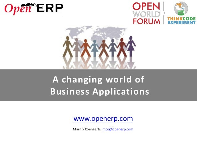 A changing world ofBusiness Applications    www.openerp.com    Marnix Coenaerts mco@openerp.com
