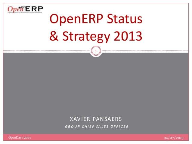 XAVIER PANSAERS G R O U P C H I E F S A L E S O F F I C E R 1 OpenERP Status & Strategy 2013 04/07/2013OpenDays 2013