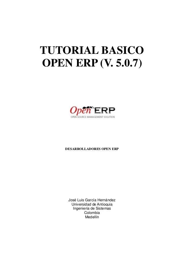 TUTORIAL BASICO OPEN ERP (V. 5.0.7) DESARROLLADORES OPEN ERP José Luis García Hernández Universidad de Antioquia Ingenierí...
