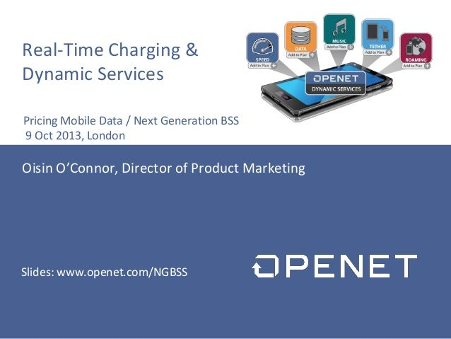 Real-Time Charging & Dynamic Services Oisin O'Connor, Director of Product Marketing Pricing Mobile Data / Next Generation ...
