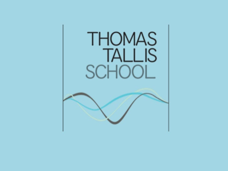 Thomas Tallis is proud to             be a centre of excellence, a  school with a creativeethos and a school where  the in...