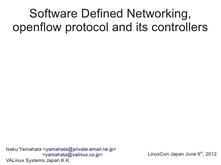 Software Defined Networking,  openflow protocol and its controllersIsaku Yamahata <yamahata@private.email.ne.jp>          ...