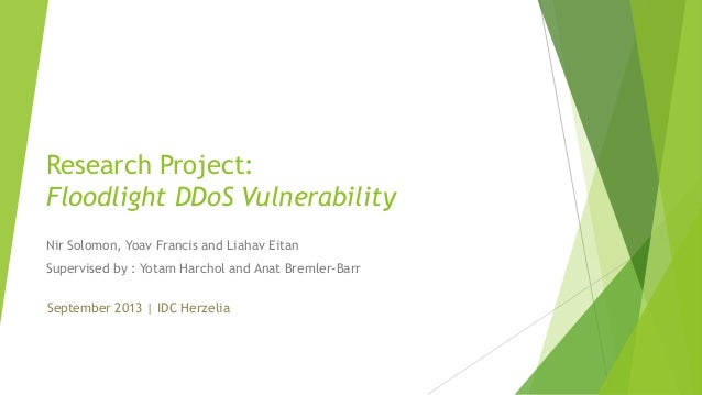 Research Project: Floodlight DDoS Vulnerability Nir Solomon, Yoav Francis and Liahav Eitan Supervised by : Yotam Harchol a...