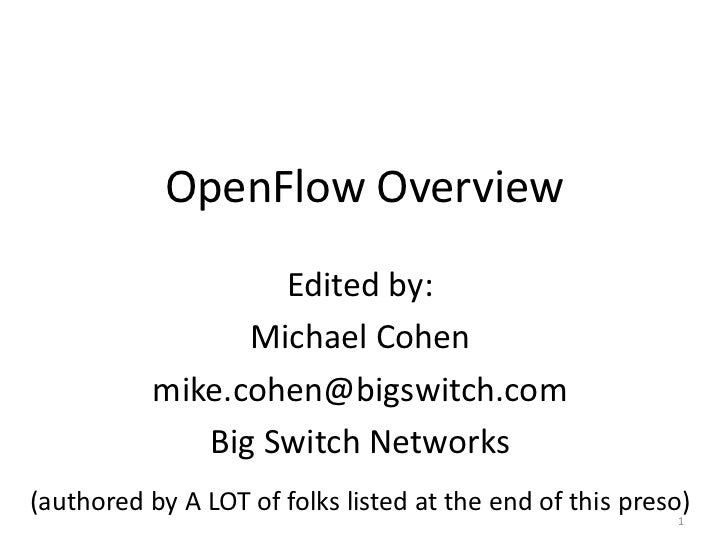 OpenFlow Overview                   Edited by:                 Michael Cohen           mike.cohen@bigswitch.com           ...