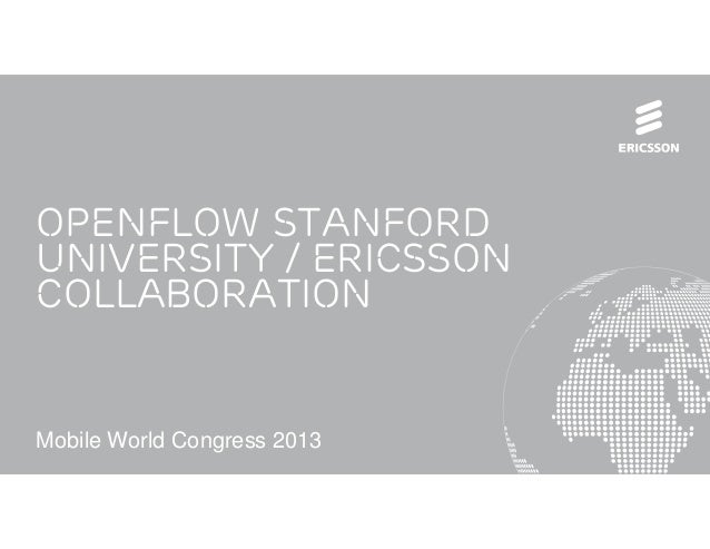 OpenFlow StanfordUniversity / EricssonCollaborationMobile World Congress 2013