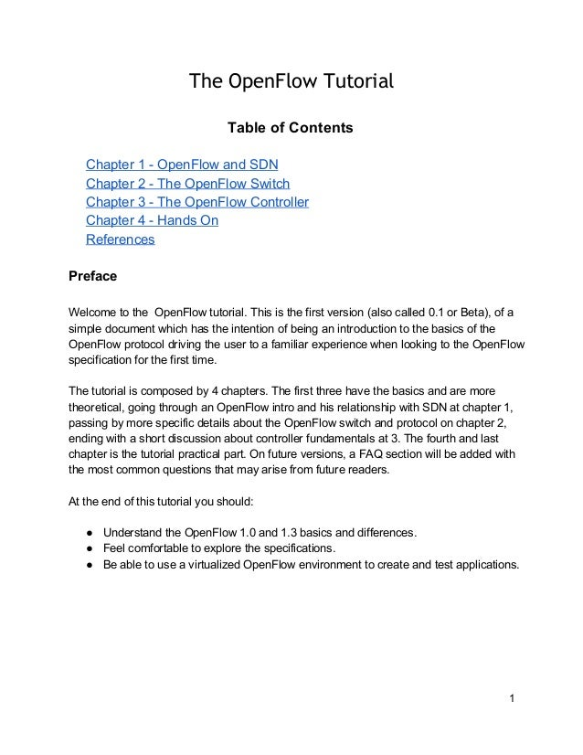 The OpenFlow Tutorial Table of Contents Chapter 1 ­ OpenFlow and SDN Chapter 2 ­ The OpenFlow Switch Chapter 3 ­ The OpenF...