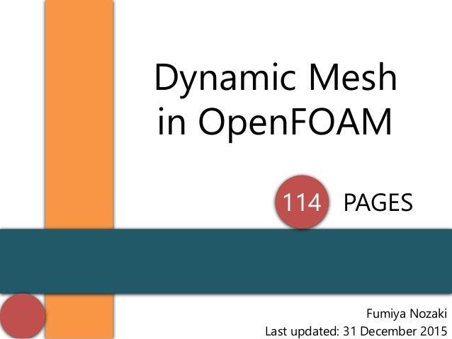 Fumiya Nozaki 2014/03/02,第1版 OpenFOAMでの移動境界の取り扱い Dynamic Mesh Keywords: • Dynamic Mesh OpenFOAM v2.3.0