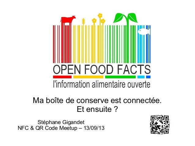 Ma boîte de conserve est connectée. Et ensuite ? Stéphane Gigandet NFC & QR Code Meetup – 13/09/13