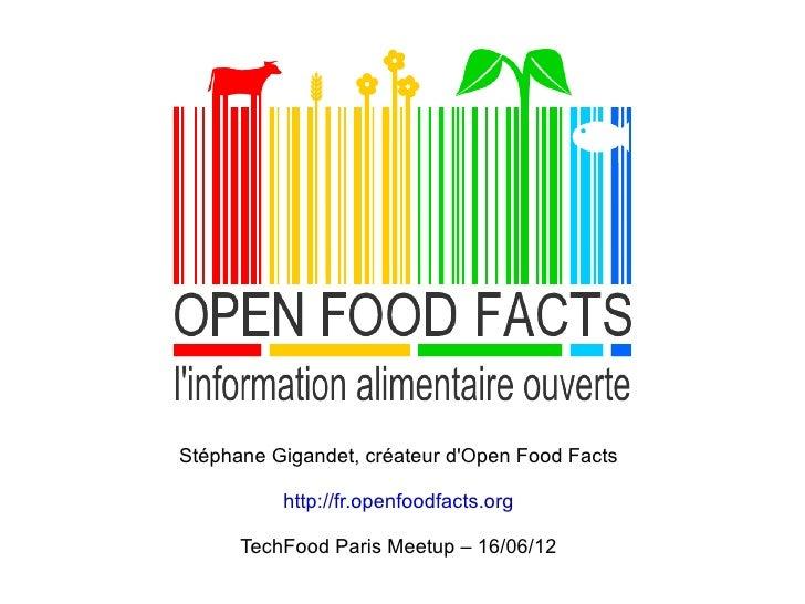 Stéphane Gigandet, créateur dOpen Food Facts          http://fr.openfoodfacts.org      TechFood Paris Meetup – 16/06/12