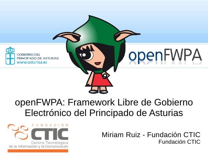 openFWPA: Framework Libre de Gobierno       Electrónico del Principado de Asturias                         Miriam Ruiz - F...