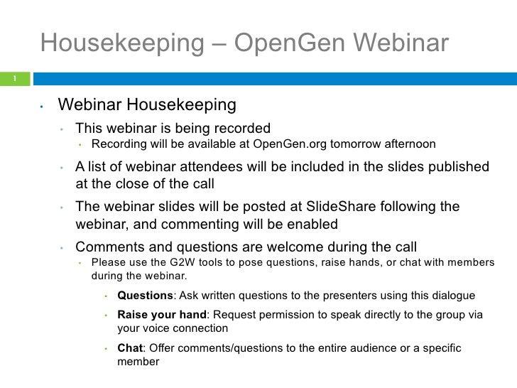 Housekeeping – OpenGen Webinar1    •   Webinar Housekeeping         •   This webinar is being recorded              •  ...