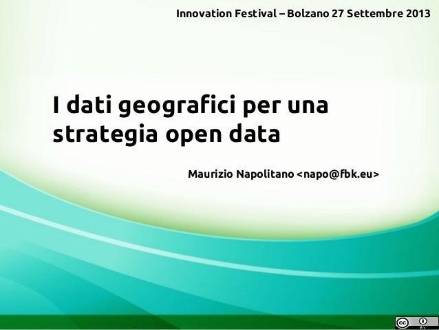 I dati geografici per una strategia open data Maurizio Napolitano <napo@fbk.eu> Innovation Festival – Bolzano 27 Settembre...