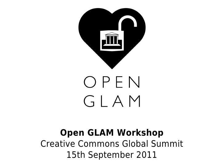 Open GLAM WorkshopCreative Commons Global Summit      15th September 2011