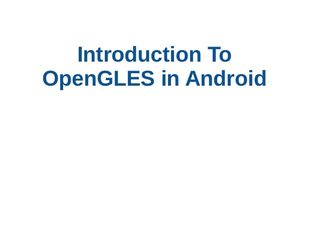 Introduction To OpenGLES in Android