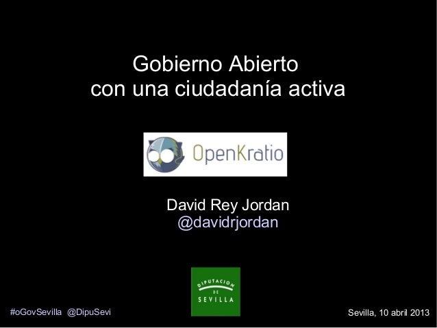 Gobierno Abierto                 con una ciudadanía activa                         David Rey Jordan                       ...