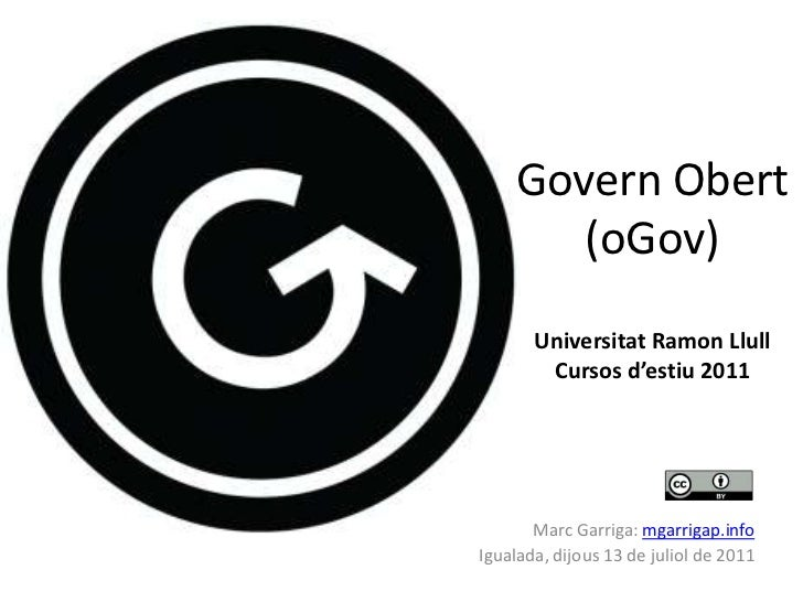 GovernObert (oGov)UniversitatRamonLlullCursos d'estiu 2011<br />Marc Garriga: mgarrigap.info<br />Igualada, dijous 13 de j...