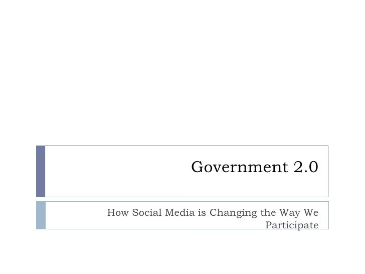 Government 2.0<br />How Social Media is Changing the Way We Participate<br />