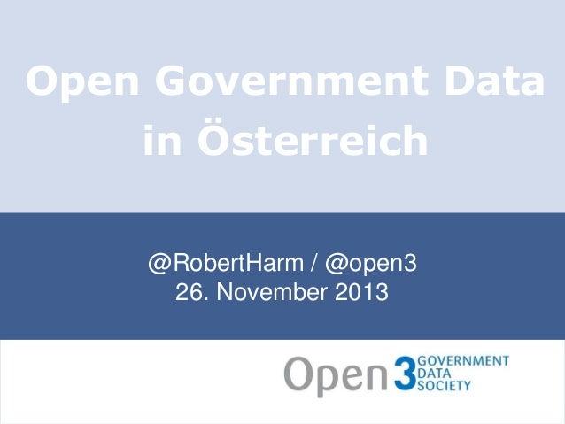 Open Government Data  in Österreich @RobertHarm / @open3 26. November 2013