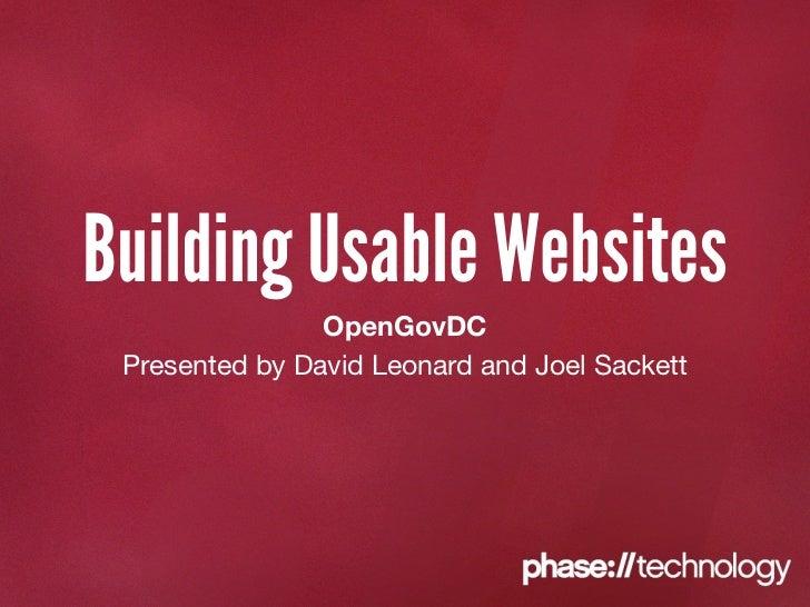 Building Usable Websites                OpenGovDC Presented by David Leonard and Joel Sackett